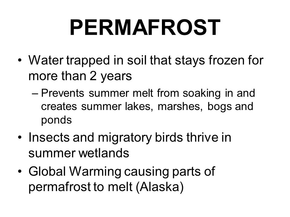 PERMAFROST Water trapped in soil that stays frozen for more than 2 years.