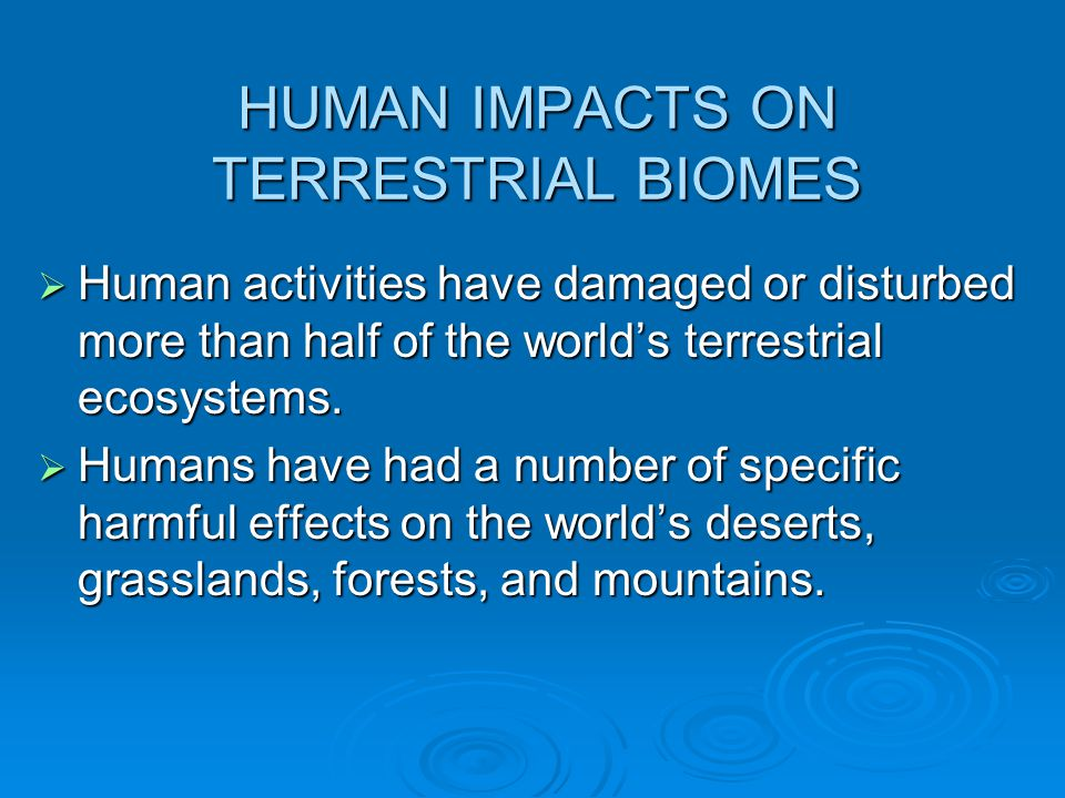 HUMAN IMPACTS ON TERRESTRIAL BIOMES