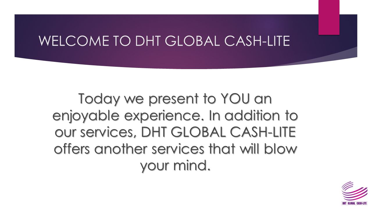 WELCOME TO DHT GLOBAL CASH-LITE