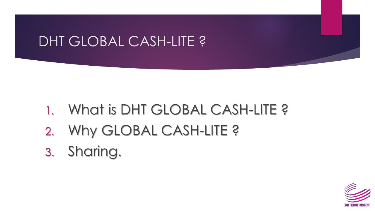 DHT GLOBAL CASH-LITE What is DHT GLOBAL CASH-LITE Why GLOBAL CASH-LITE Sharing.