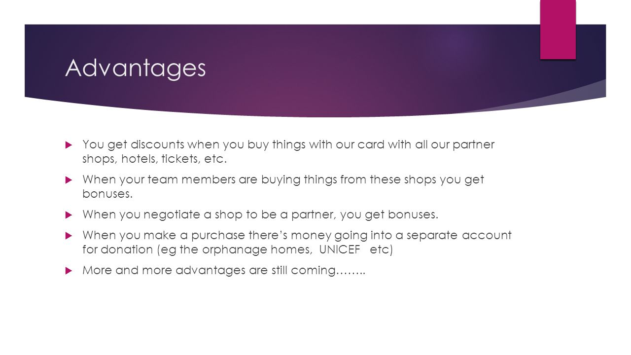 Advantages You get discounts when you buy things with our card with all our partner shops, hotels, tickets, etc.