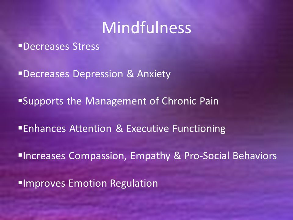 Mindfulness Decreases Stress Decreases Depression & Anxiety