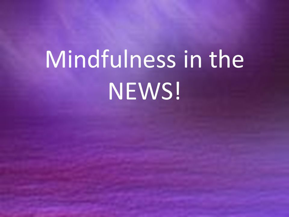 Mindfulness in the NEWS!
