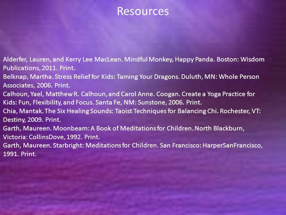 Resources Alderfer, Lauren, and Kerry Lee MacLean. Mindful Monkey, Happy Panda. Boston: Wisdom Publications, 2011. Print.