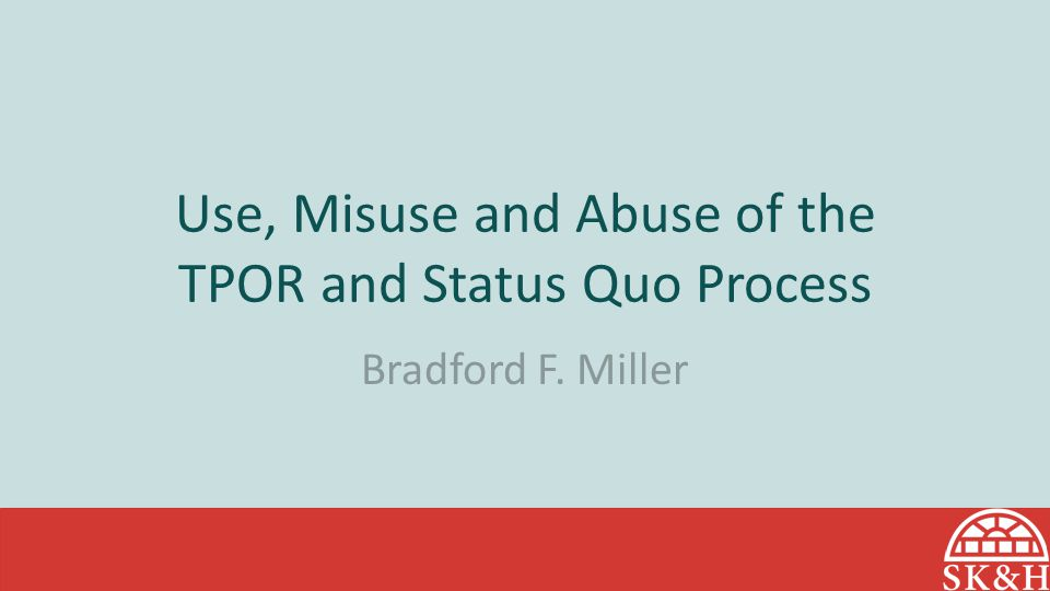 Use, Misuse and Abuse of the TPOR and Status Quo Process
