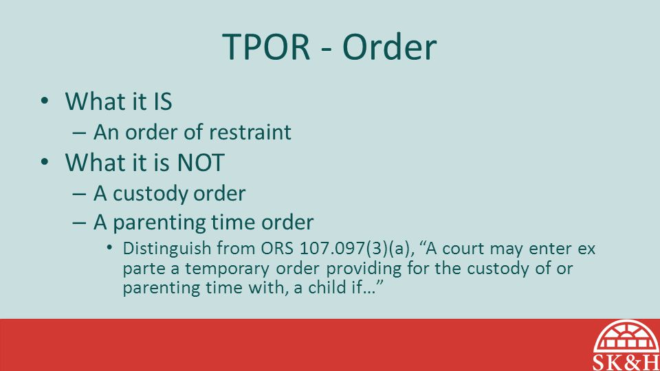 TPOR - Order What it IS What it is NOT An order of restraint