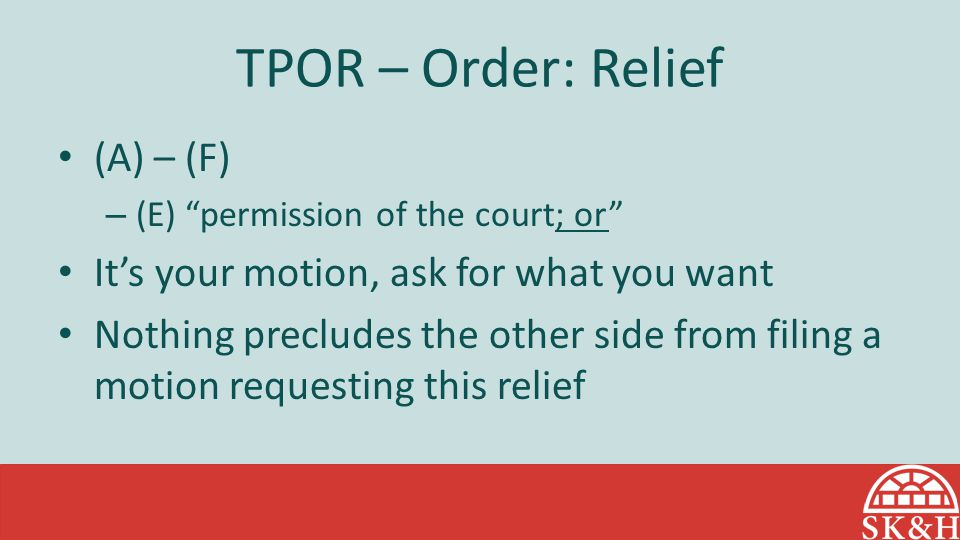 TPOR – Order: Relief (A) – (F) It's your motion, ask for what you want