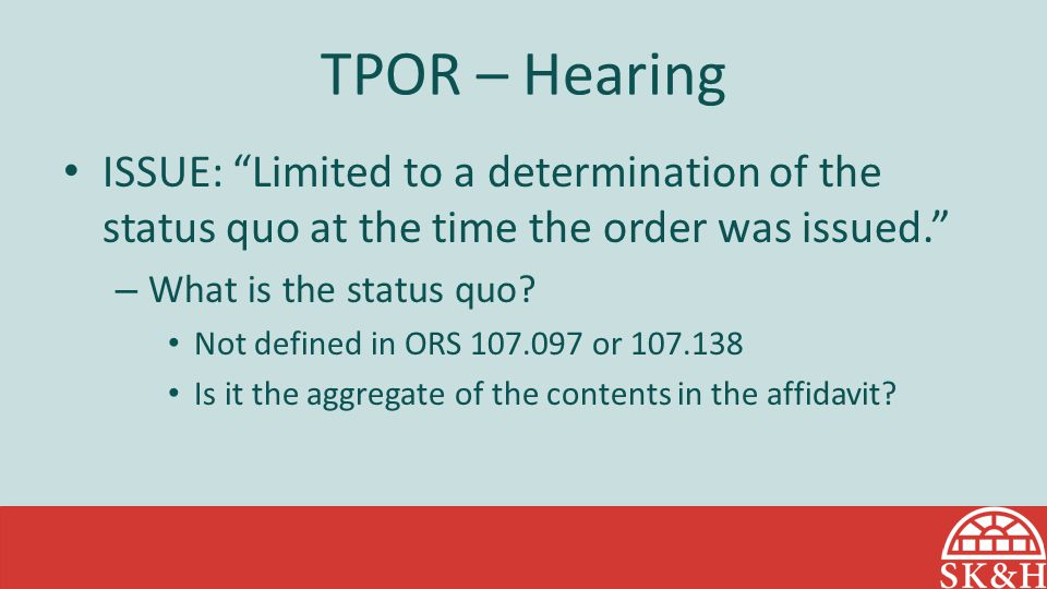 TPOR – Hearing ISSUE: Limited to a determination of the status quo at the time the order was issued.