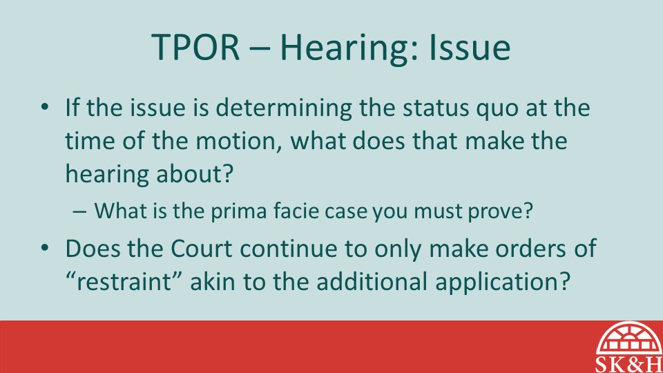 TPOR – Hearing: Issue If the issue is determining the status quo at the time of the motion, what does that make the hearing about