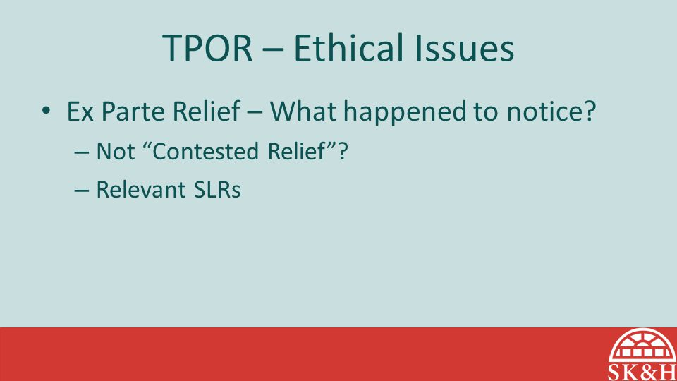TPOR – Ethical Issues Ex Parte Relief – What happened to notice