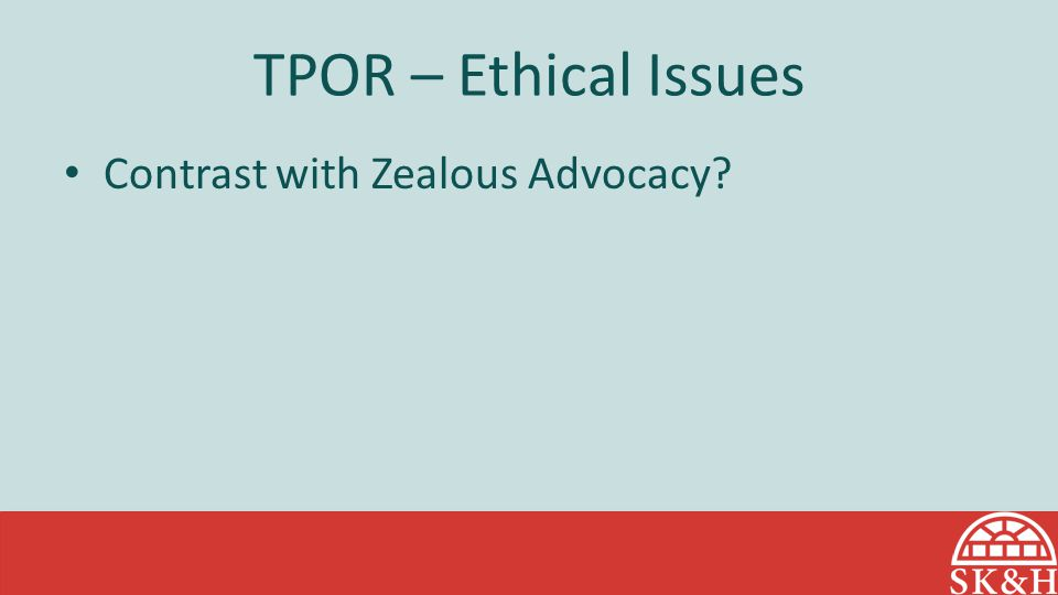 TPOR – Ethical Issues Contrast with Zealous Advocacy