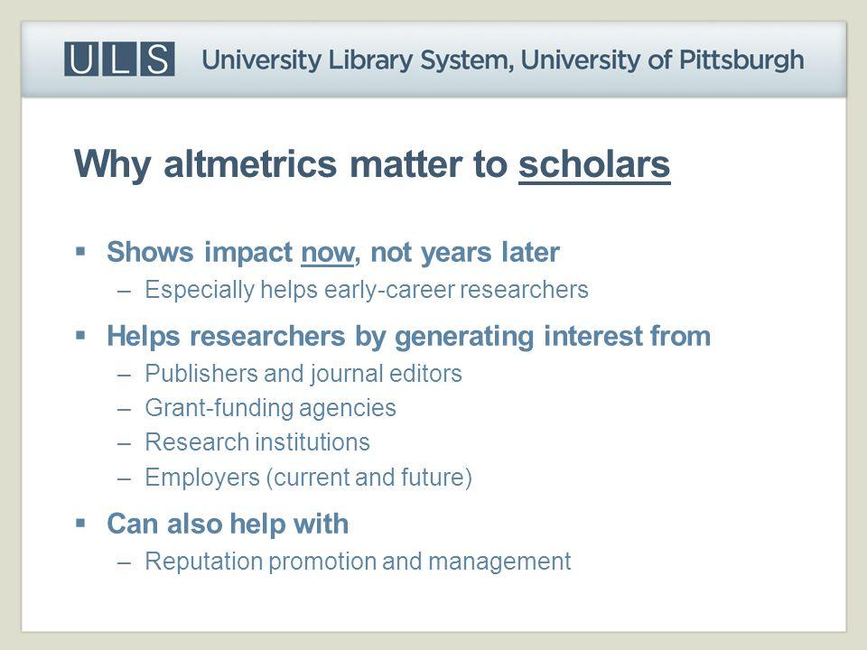 Why altmetrics matter to scholars