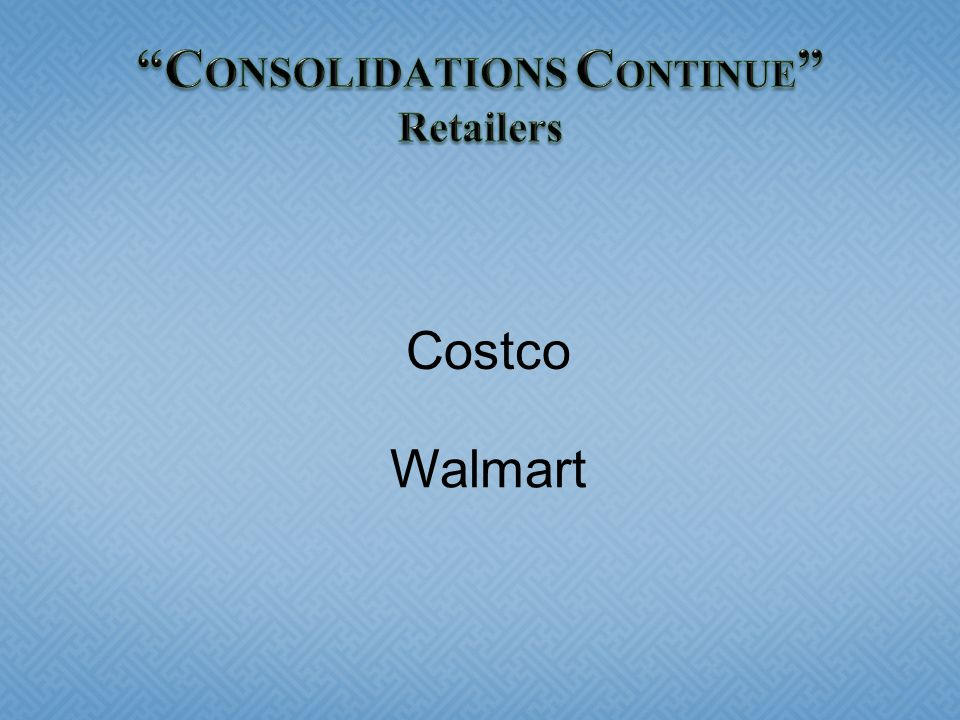 CONSOLIDATIONS CONTINUE Retailers