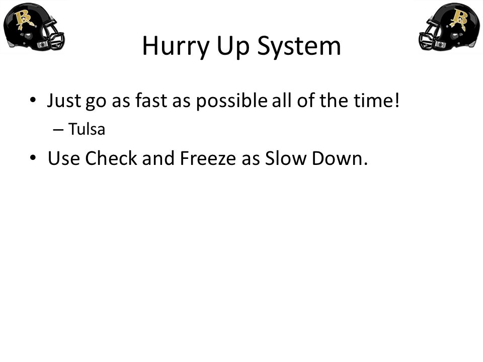 Hurry Up System Just go as fast as possible all of the time!