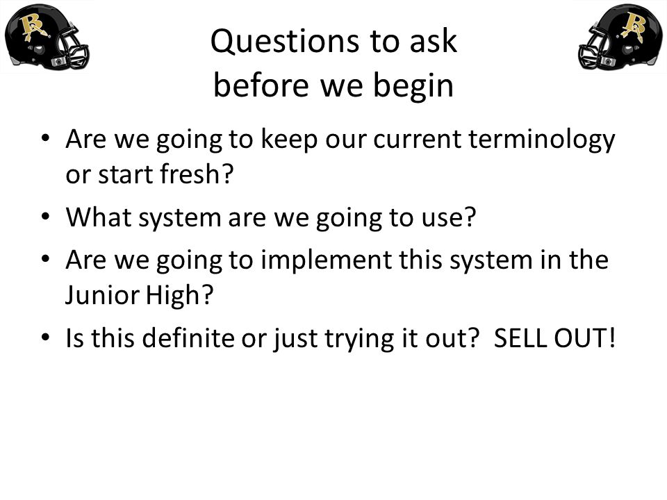 Questions to ask before we begin