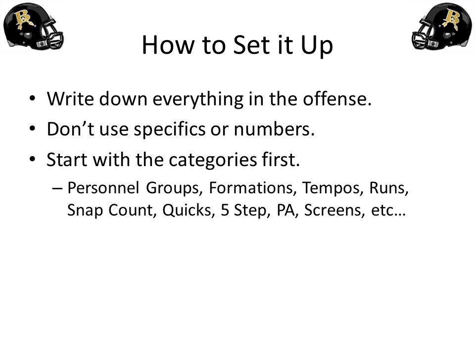 How to Set it Up Write down everything in the offense.