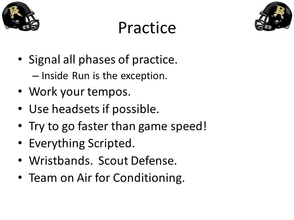 Practice Signal all phases of practice. Work your tempos.