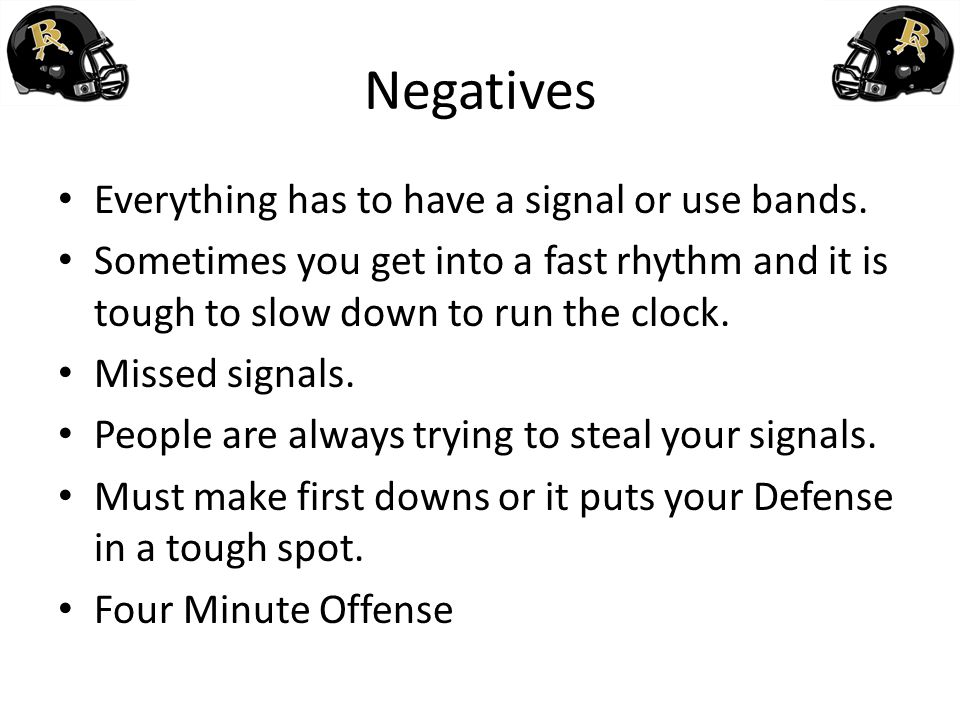 Negatives Everything has to have a signal or use bands.