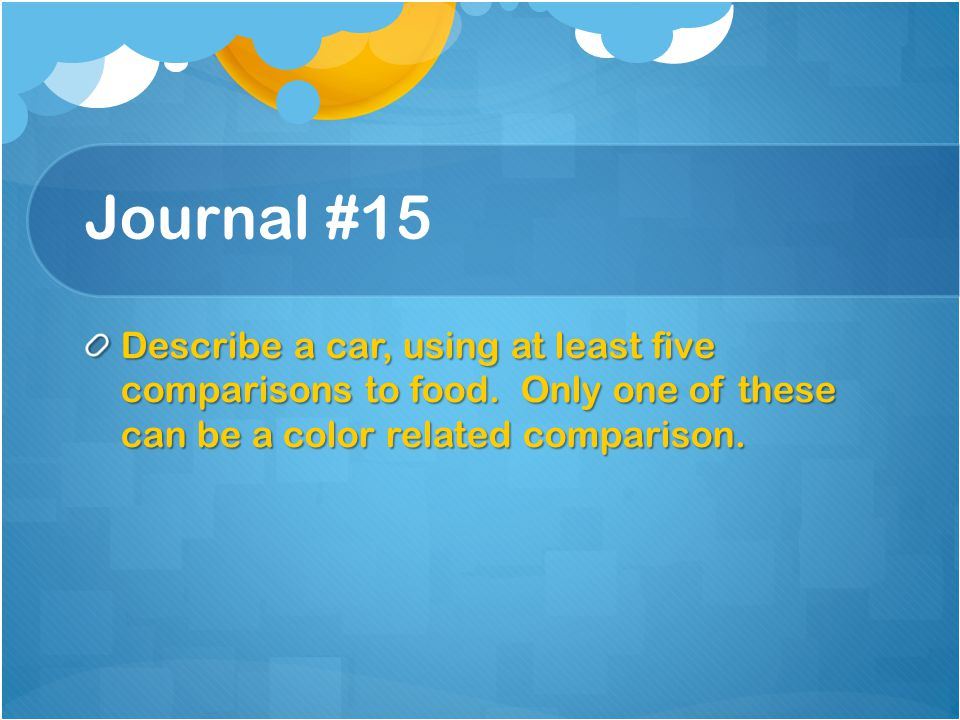 Journal #15 Describe a car, using at least five comparisons to food.