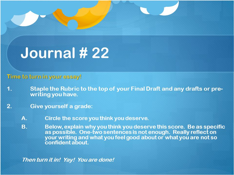 Journal # 22 Time to turn in your essay!