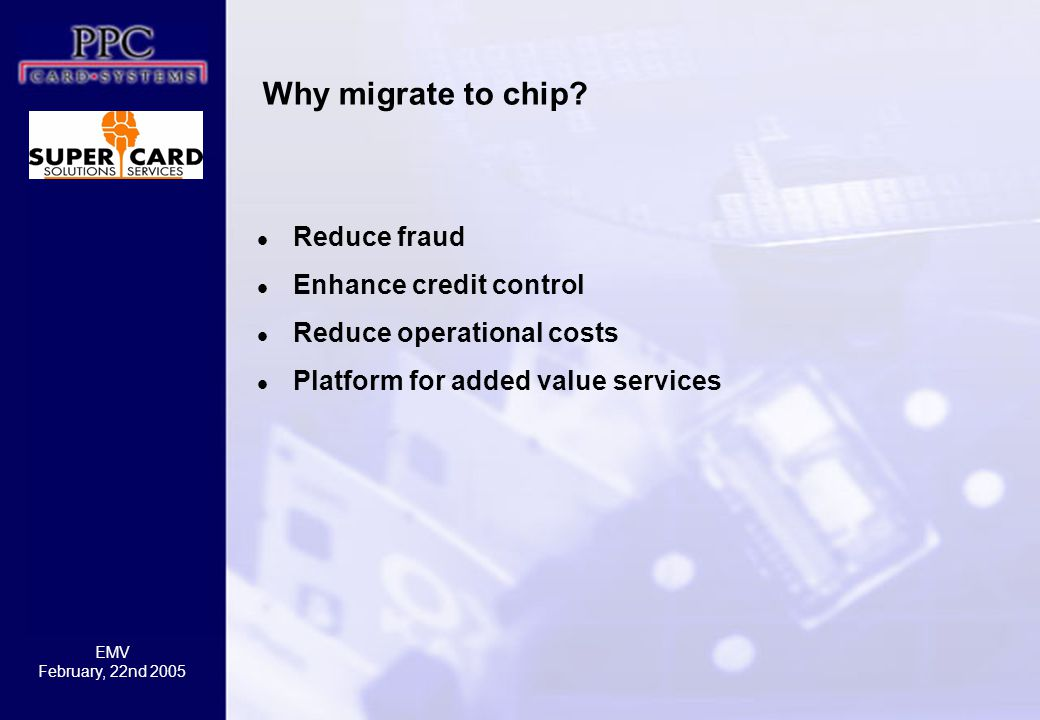 Why migrate to chip Reduce fraud Enhance credit control