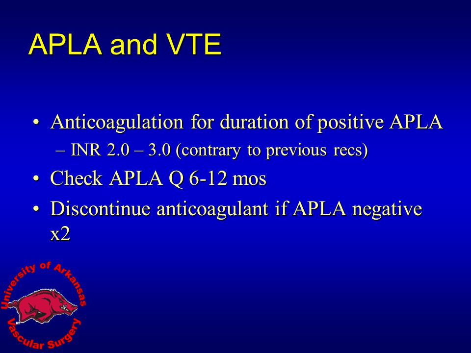 APLA and VTE Anticoagulation for duration of positive APLA