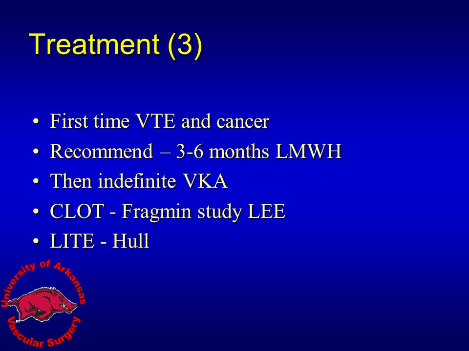 Treatment (3) First time VTE and cancer Recommend – 3-6 months LMWH