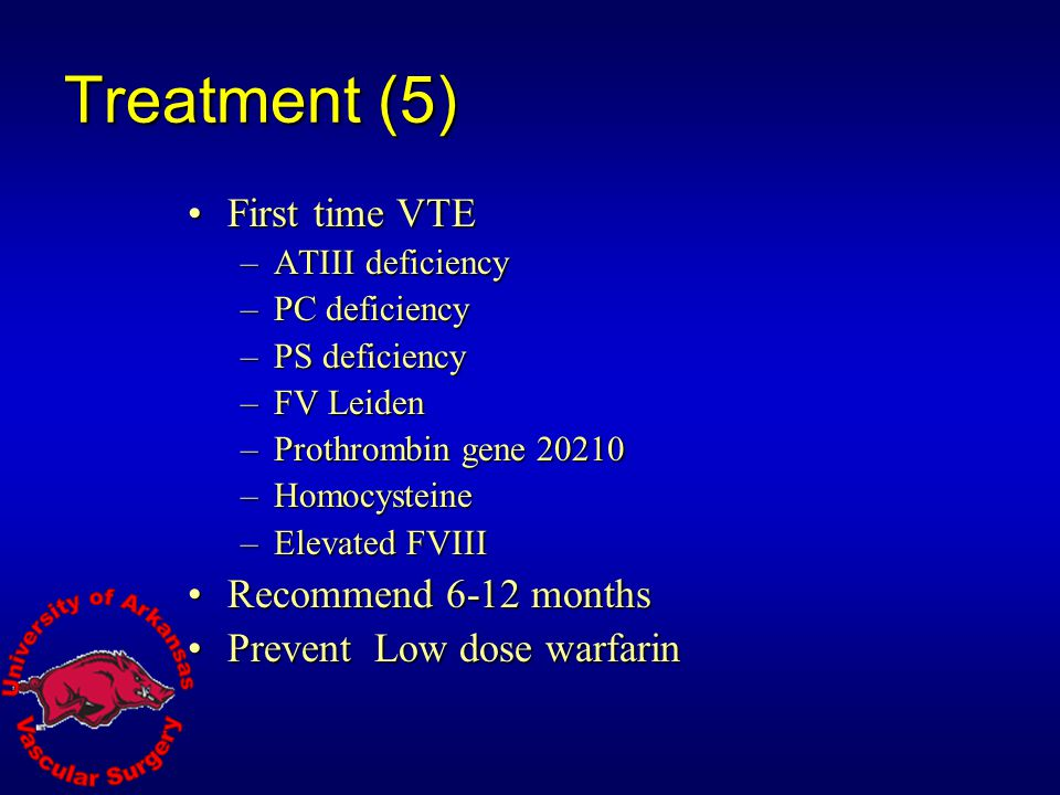 Treatment (5) First time VTE Recommend 6-12 months