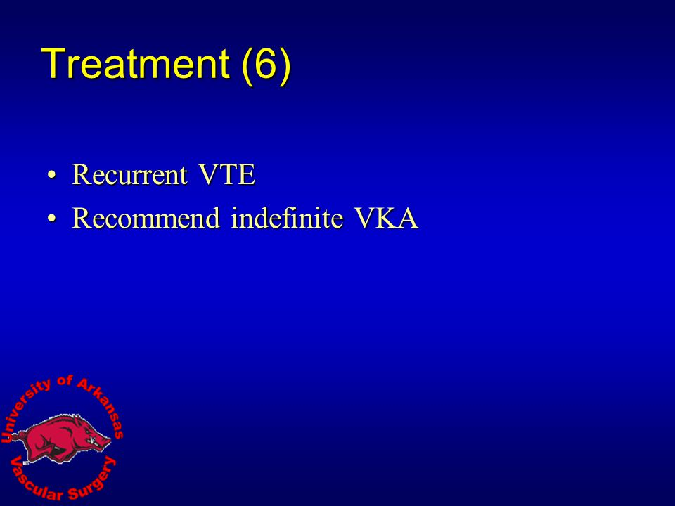 Treatment (6) Recurrent VTE Recommend indefinite VKA