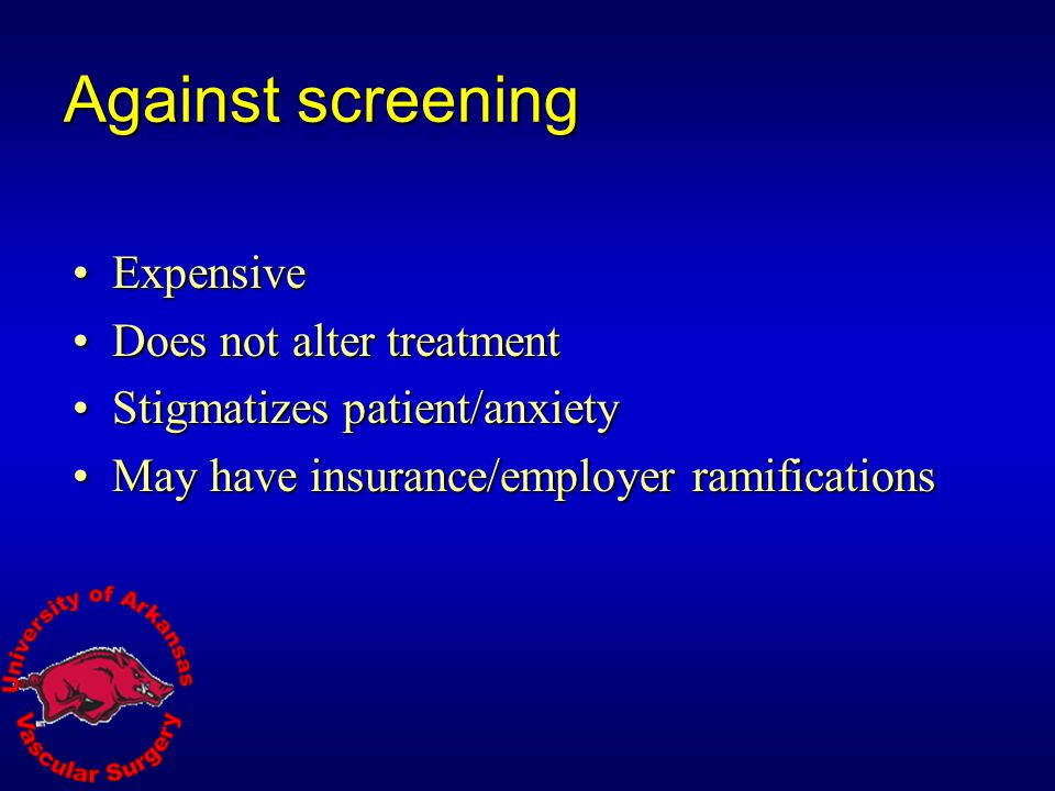 Against screening Expensive Does not alter treatment
