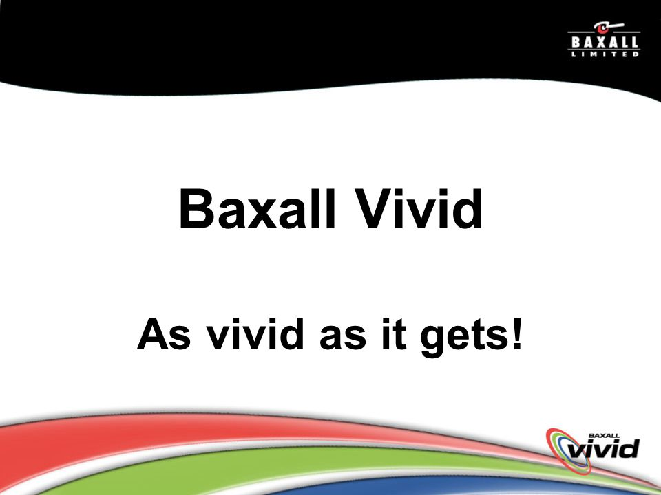 Baxall Vivid As vivid as it gets!