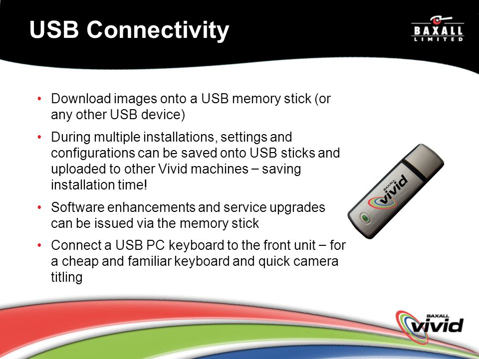 USB Connectivity Download images onto a USB memory stick (or any other USB device)