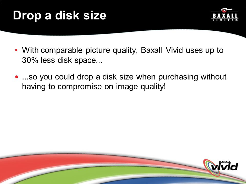 Drop a disk size With comparable picture quality, Baxall Vivid uses up to 30% less disk space…