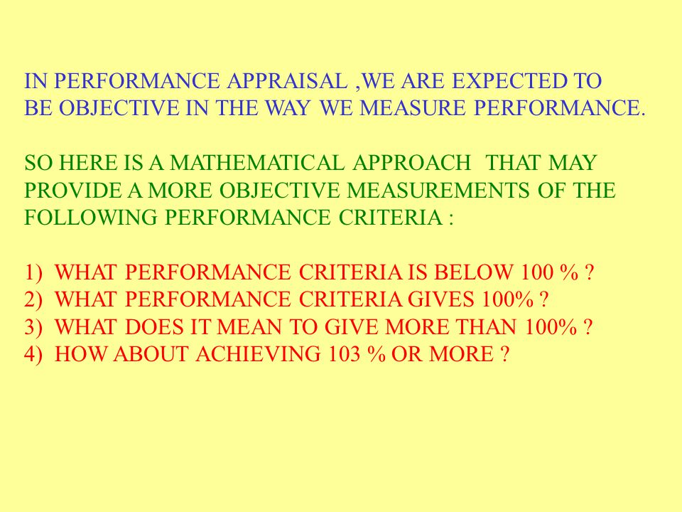 IN PERFORMANCE APPRAISAL ,WE ARE EXPECTED TO