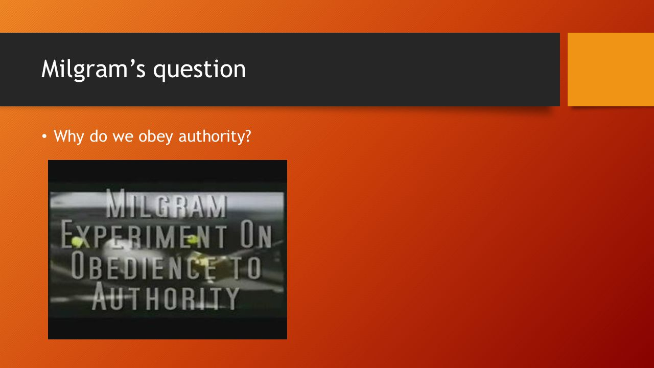 Milgram's question Why do we obey authority