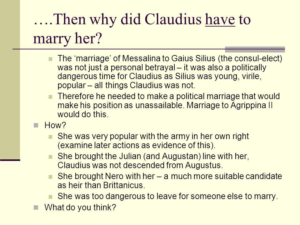 ….Then why did Claudius have to marry her