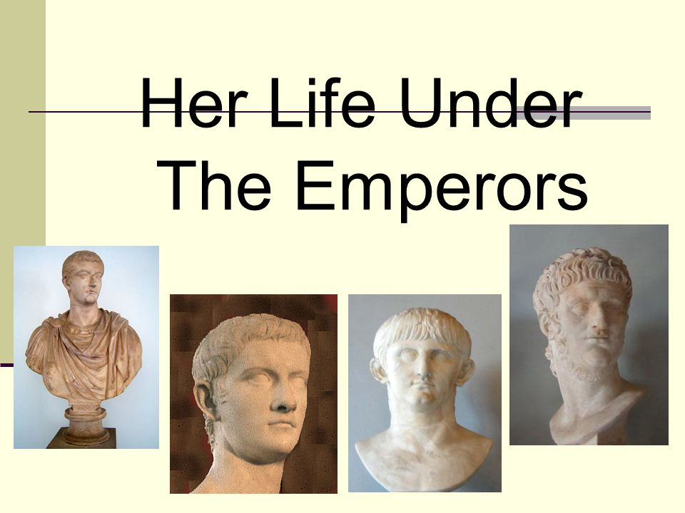 Her Life Under The Emperors