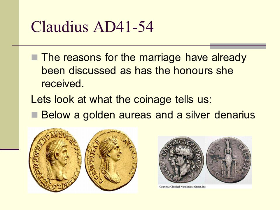 Claudius AD41-54 The reasons for the marriage have already been discussed as has the honours she received.