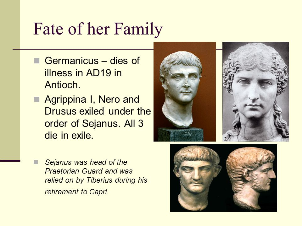 Fate of her Family Germanicus – dies of illness in AD19 in Antioch.