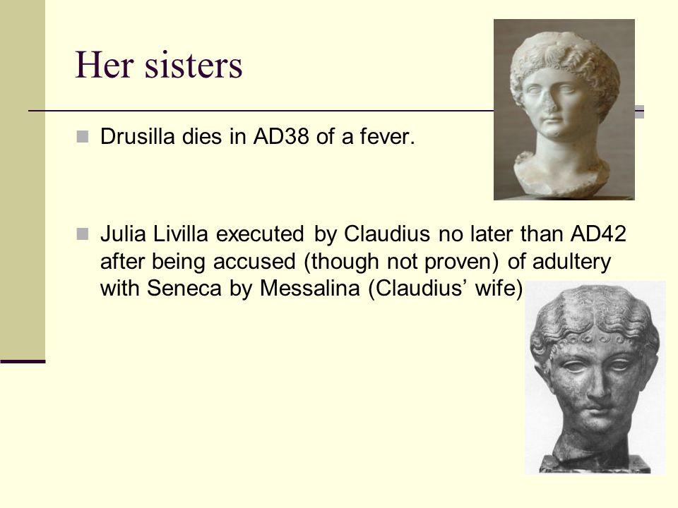 Her sisters Drusilla dies in AD38 of a fever.
