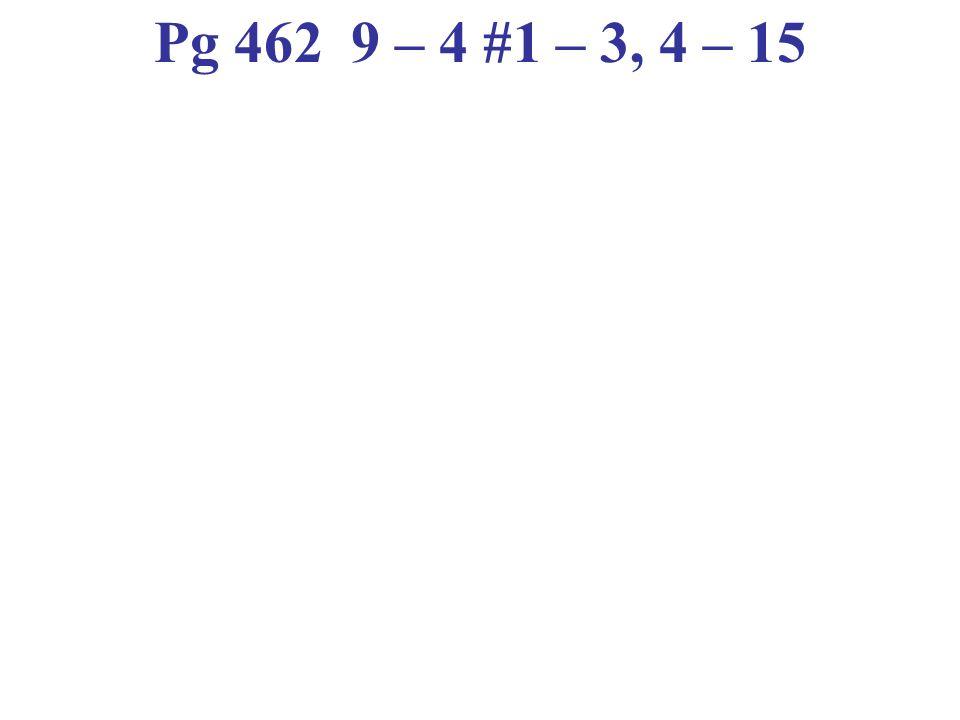 Pg 462 9 – 4 #1 – 3, 4 – 15