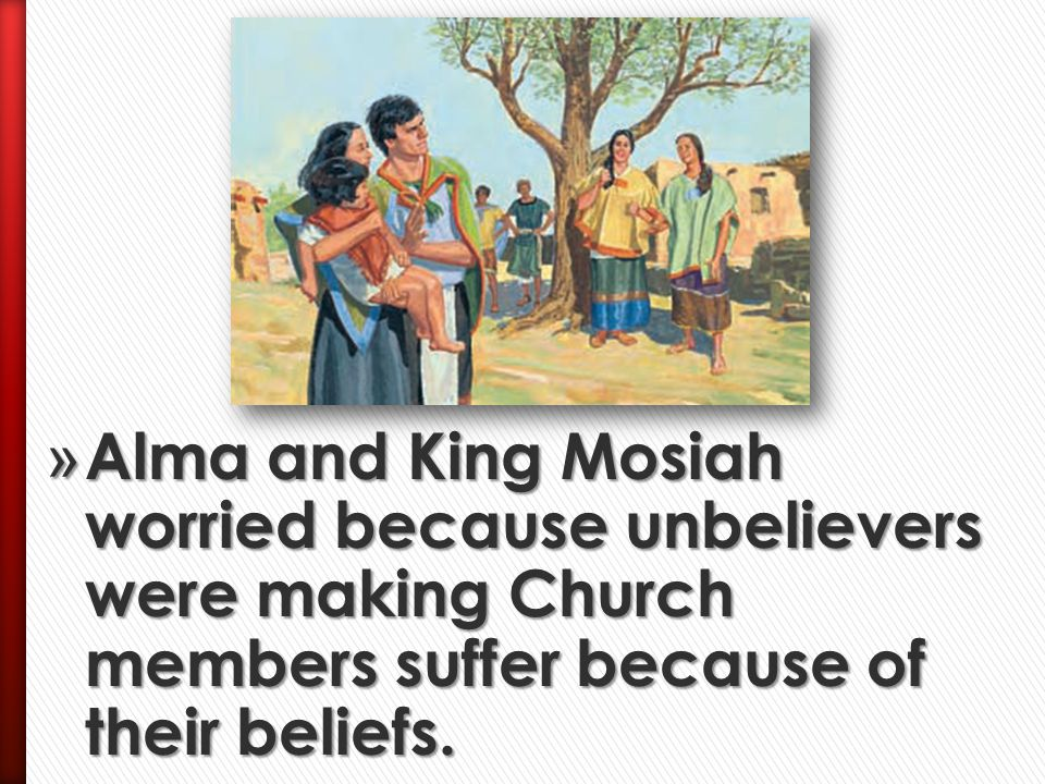10 Alma And King Mosiah Worried Because Unbelievers Were Making Church Members Suffer Of Their Beliefs