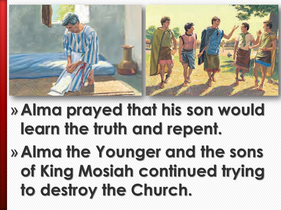 Alma prayed that his son would learn the truth and repent.