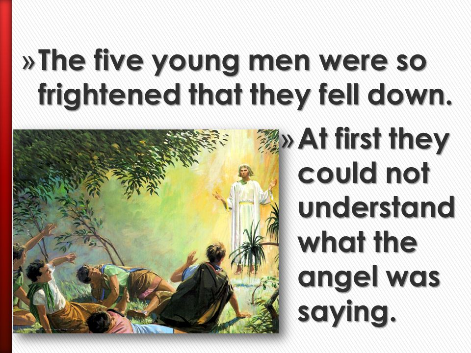 The five young men were so frightened that they fell down.
