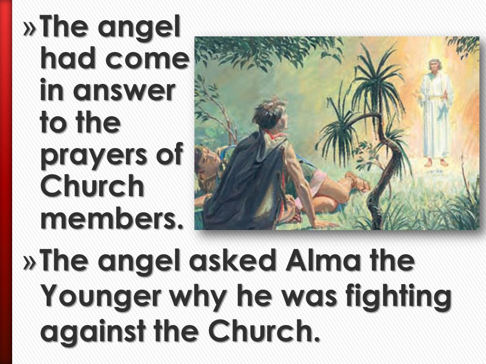 The angel had come in answer to the prayers of Church members.