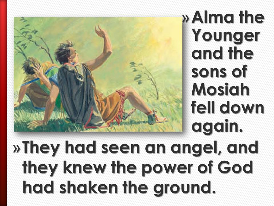 Alma the Younger and the sons of Mosiah fell down again.