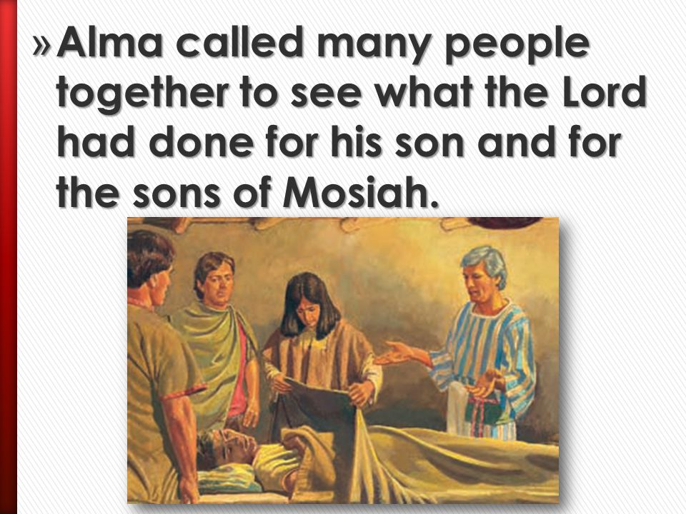 Alma called many people together to see what the Lord had done for his son and for the sons of Mosiah.