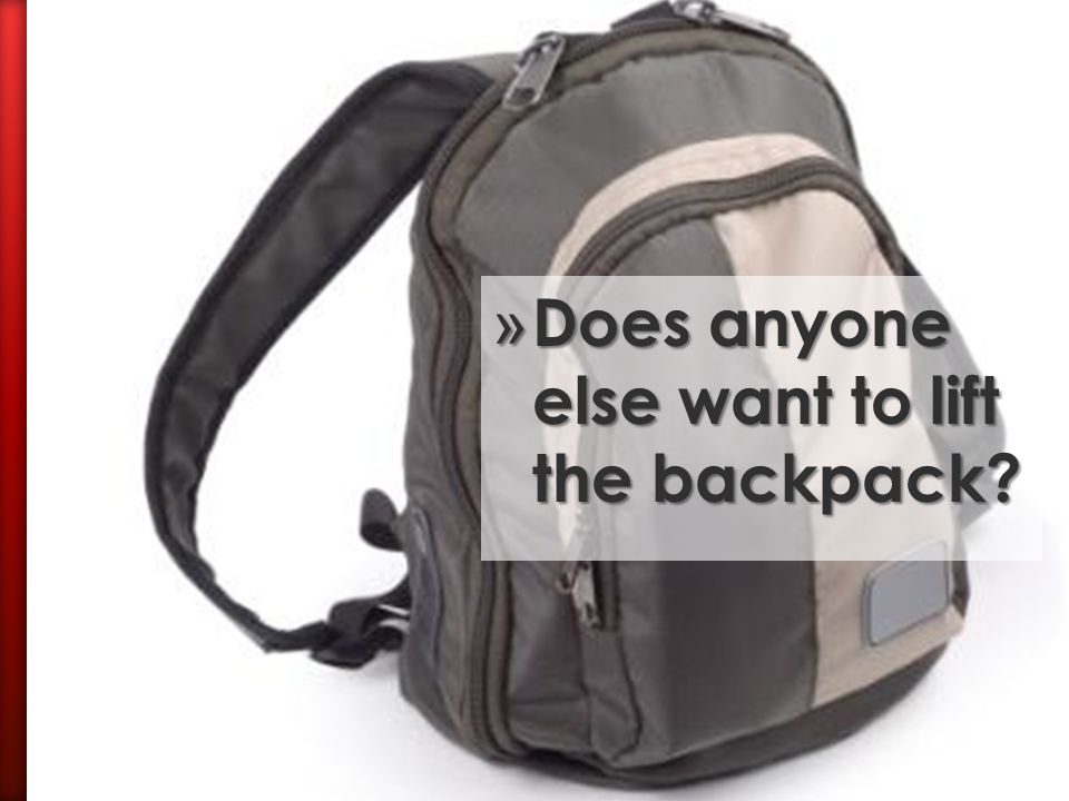 Does anyone else want to lift the backpack