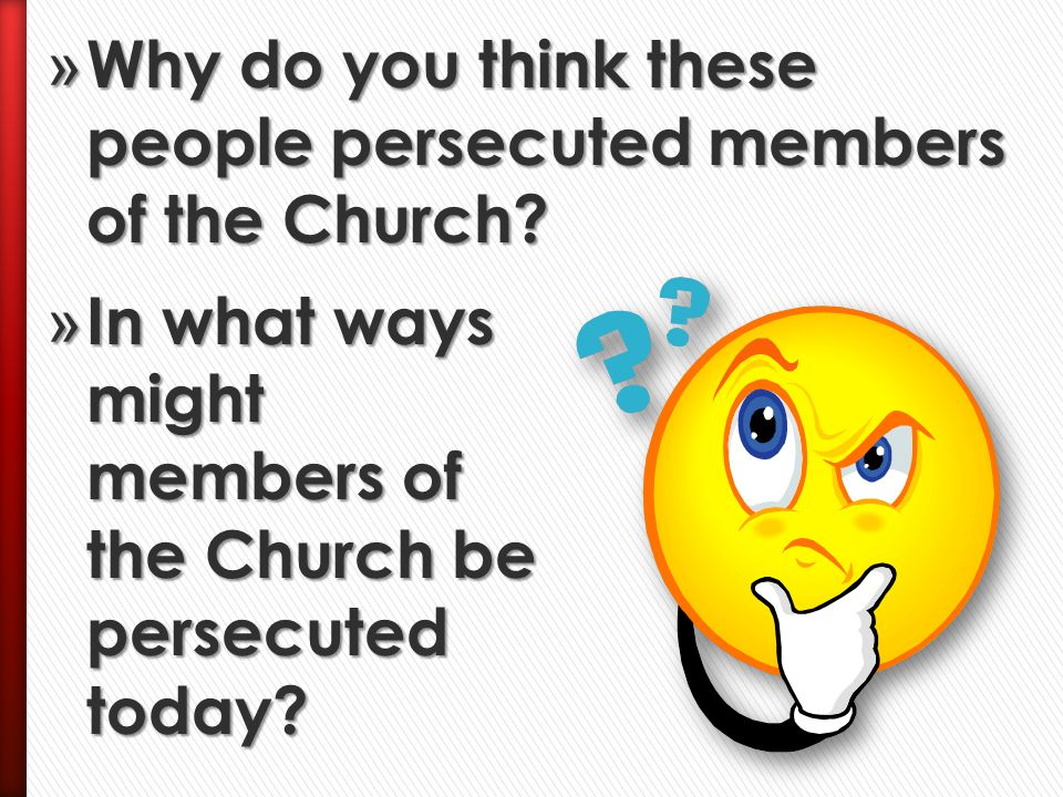Why do you think these people persecuted members of the Church
