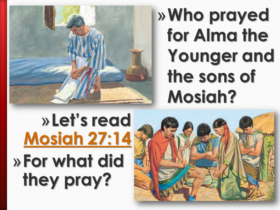 Who prayed for Alma the Younger and the sons of Mosiah